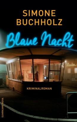Simone Buchholz: Blaue Nacht, Suhrkamp Verlag 2016