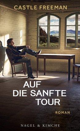 Castle Freeman: Auf die sanfte Tour, Nagel & Kimche 2017