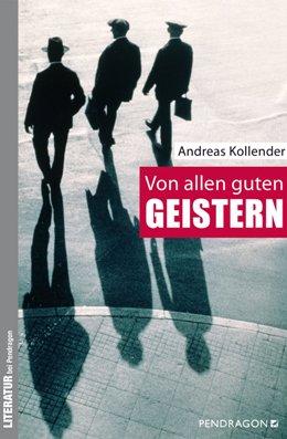 Andreas Kollender: Von allen guten Geistern, Pendragon 2017