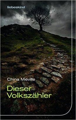 China Miéville: Dieser Volkszähler, Liebeskind 2017
