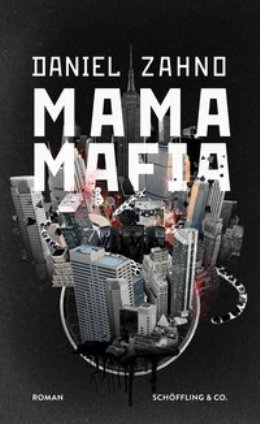Daniel Zahno: Mama Mafia, Schöffling & Co. 2017
