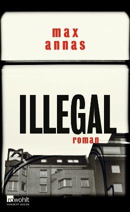 Max Annas: Illegal, Rowohlt 2017