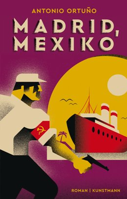 Antonio Ortuno: Madrid, Mexiko, Antje Kunstmann Verlag 2017