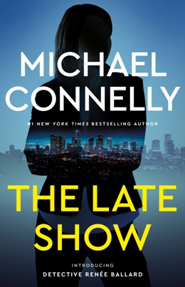 Michael Connelly: The Late Show, Little, Brown 2017