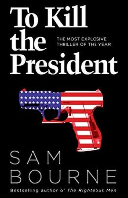 Sam Bourne: To Kill the President, HarperCollins 2017