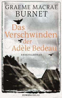 Graeme Macrae Burnet: Das Verschwinden der Adèle Bedeau, Europa Verlag 2017