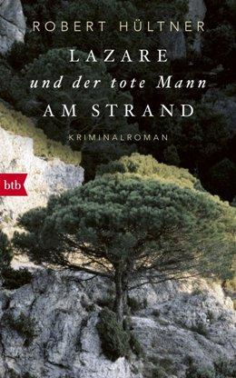Robert Hültner: Lazare und der tote Mann am Strand, btb Verlag 2017