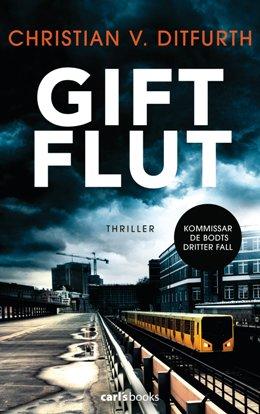 Christian von Ditfurth: Giftflut, Carls Books 2017