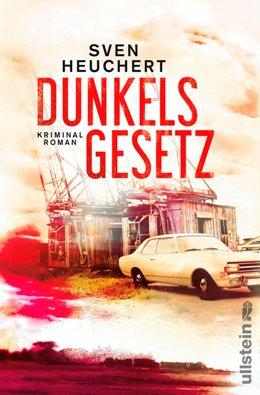 Sven Heuchert: Dunkels Gesetz, Ullstein Verlag 2017