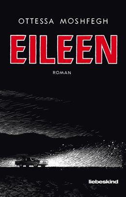 Ottessa Moshfegh: Eileen, Liebeskind 2017