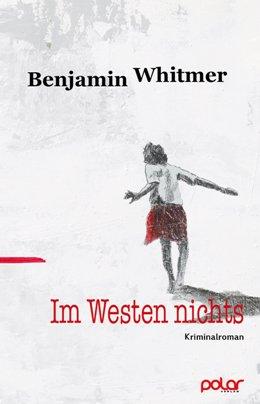 Benjamin Whitmer: Im Westen nichts, Polar Verlag 2017