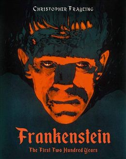 Christopher Frayling: Frankenstein. The first two hundred years, 2017