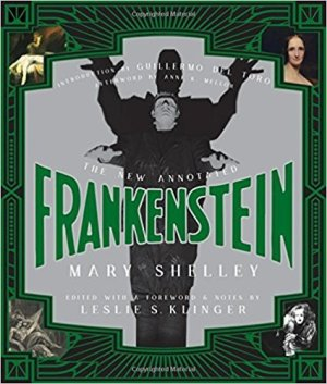 Mary Shelly: Frankenstein, edited by Leslie S. Klinger 2017