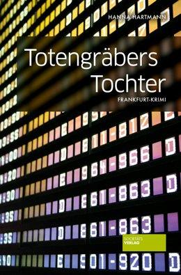 Hanna Hartmann: Totengräbers Tochter, Societäts-Verlag 2017