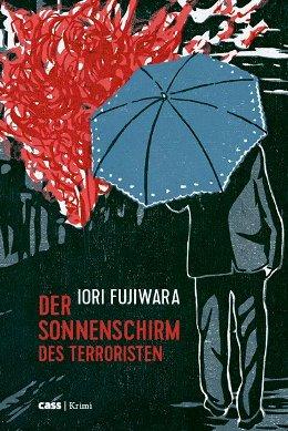Iori Fujiwara: Der Sonnenschirm des Terroristen, Cass Verlag 2017