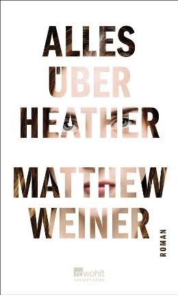 Matthew Weiner: Alles über Heather, Rowohlt 2017