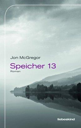Jon McGregor: Speicher 13, Liebeskind, München 2018