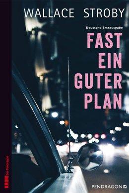 Wallace Stroby: Fast ein guter Plan, Pendragon Verlag 2018