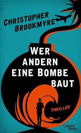 Christopher Brookmyre: Wer andern eine Bombe baut, Galiani Berlin 2018
