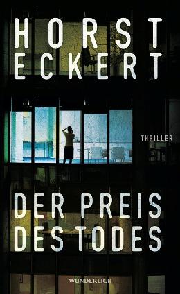 Horst Eckert: Dre Preis des Todes, Rowohlt Verlag 2018