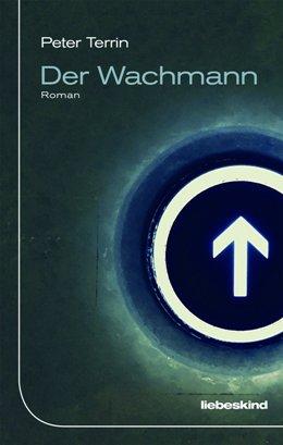 Peter Terrin: Der Wachmann, Liebeskind 2018