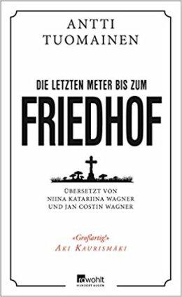 Antti Tuomainen: Die letzten Meter bis zum Friedhof, Rowohlt: Reinbek bei Hamburg 2018