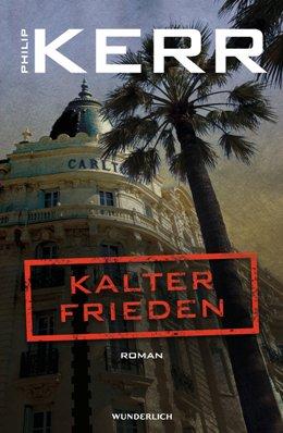 Philip Kerr: Kalter Frieden, Reinbek bei Hamburg: Wunderlich Verlag 2018