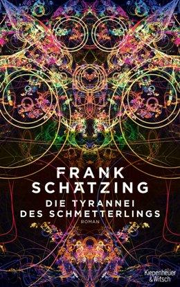 Frank Schätzing: Die Tyrannei des Schmetterlings, Köln: Kiepenheuer & Witsch 2018