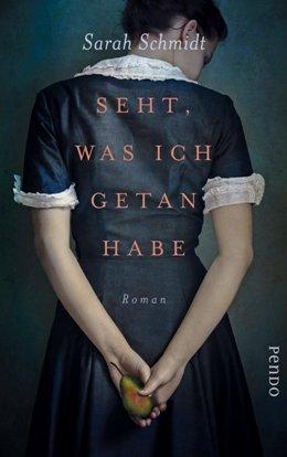 Sarah Schmidt: Seht, was ich getan habe, Pendo Verlag 2018