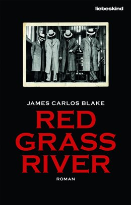 James Carlos Blake: Red Grass River, Liebeskind: München 2018